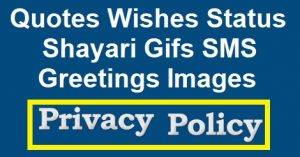 Website Privacy Policy,Quotes Wishes Greetings Images Gifs Shayari Status SMS